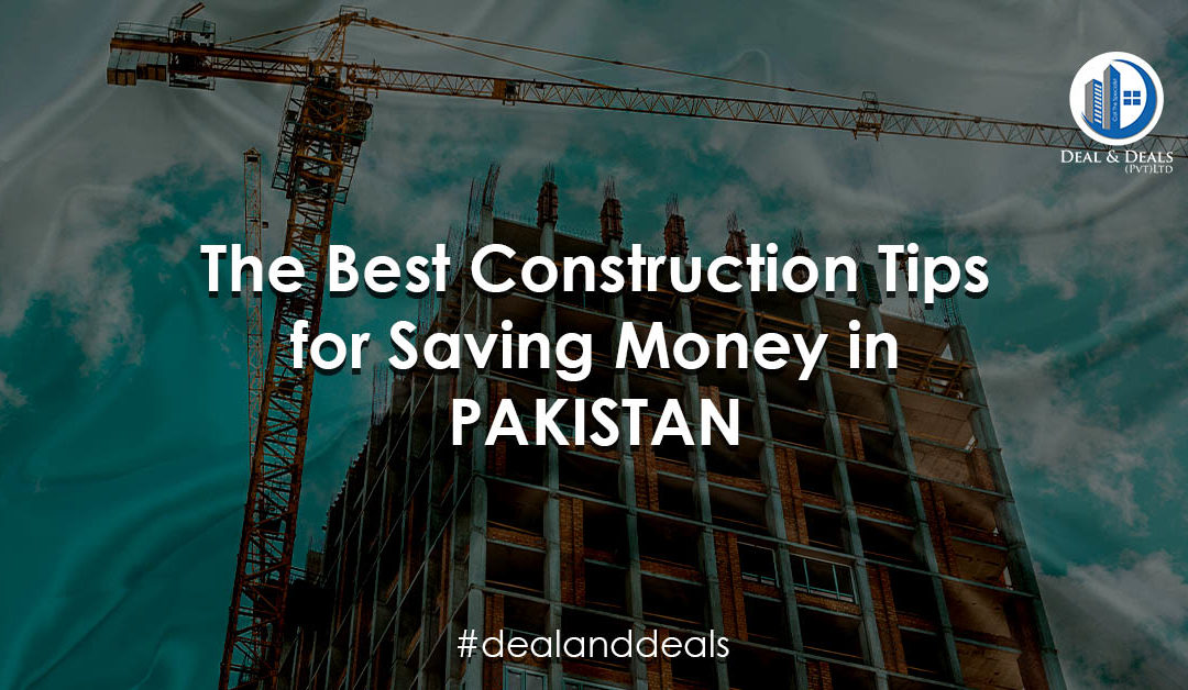 The Best Construction Tips for Saving Money in Pakistan