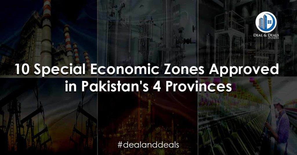 10 Special Economic Zones Approved in Pakistans 4 Provinces