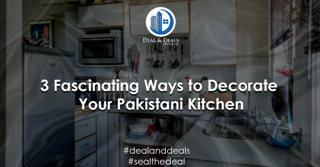 3 Fascinating Ways to Decorate Your Pakistani Kitchen
