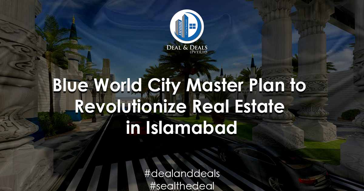 Blue World City Master Plan to Revolutionize Real Estate in Islamabad