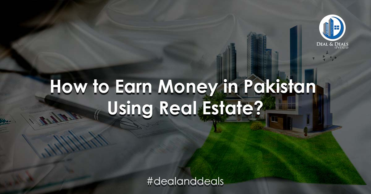 How to Earn Money in Pakistan Using Real Estate