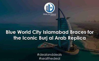 Blue World City Islamabad Braces for the Iconic Burj al Arab Replica