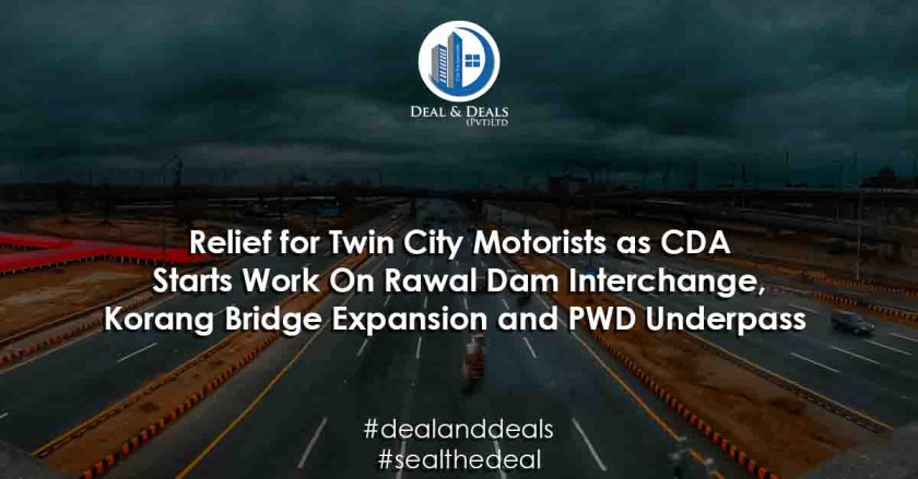 Relief for Twin City Motorists as CDA Starts Work On Rawal Dam Interchange, Korang Bridge Expansion and PWD Underpass