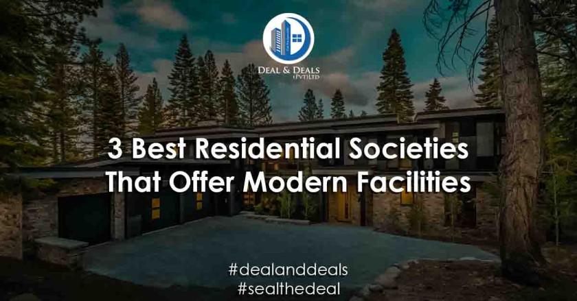 3 Best Residential Societies That Offer Modern Facilities