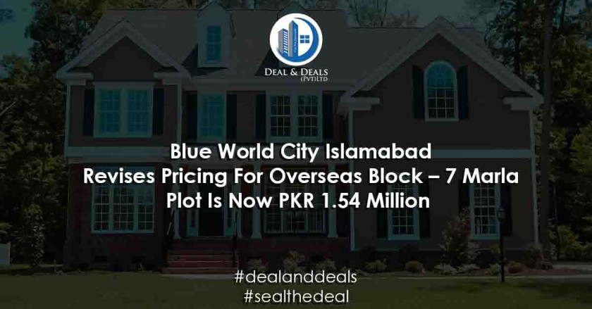 Blue World City Islamabad Revises Pricing For Overseas Block – 7 Marla Plot Is Now PKR 1.54 Million