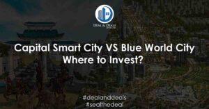 Capital Smart City VS Blue World City Where to Invest?